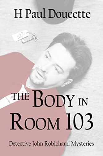 The Body in Room 103 (Detective John Robichaud Mysteries Book 4)