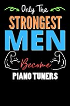 Only The Strongest Man Become PIANO TUNERS - Funny PIANO TUNERS Notebook & Journal For Fathers Day & Christmas Or Birthday...
