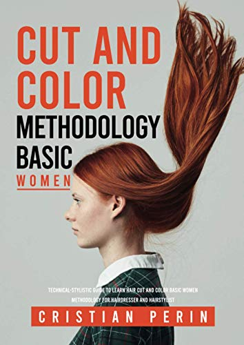 Technical-stylistic guide to learn hair cut and color basic women methodology for hairdresser and hairstylist: Learn how to make the perfect cut and color based on face shapes and fashion trends