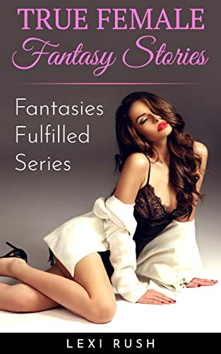 Couverture du livre True Female Fantasy Stories: Fantasies Fulfilled Series (English Edition)