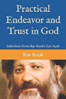 Practical Endeavor and Trust in God: Selections From Rav Kook's Eyn Ayah 1724644106 Book Cover