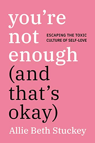 You're Not Enough (And That's Okay): Escaping the Toxic Culture of Sel