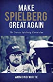 Make Spielberg Great Again: The Steven Spielberg Chronicles