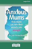 Anxious Mums (16pt Large Print Edition)