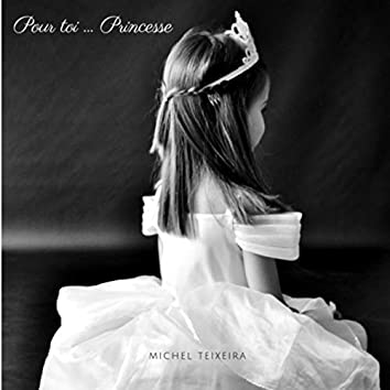 Pour toi ... Princesse