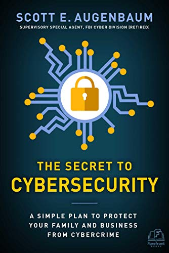 The Secret to Cybersecurity: A Simple Plan to Protect Your Family and Business from Cybercrime