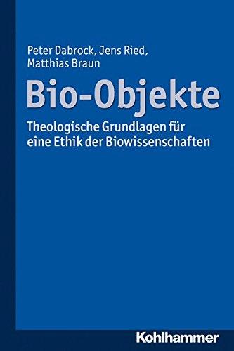Bio-objekte: Theologische Grundlagen Fur Eine Ethik Der Biowissenschaften (German Edition)