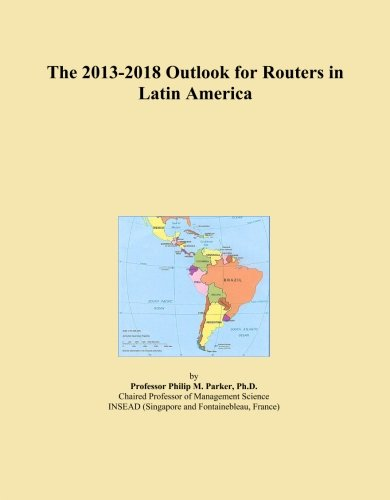 The 2013-2018 Outlook for Routers in Latin America