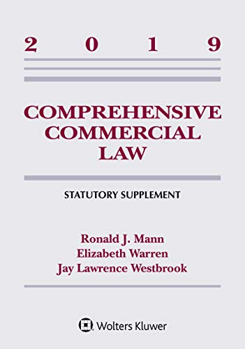 Compare Textbook Prices for Comprehensive Commercial Law: 2019 Statutory Supplement Supplements Supplement Edition ISBN 9781543809435 by Ronald J. Mann,Elizabeth Warren,Jay Westbrook