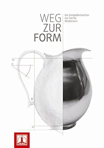 Weg zur Form: Die Zinngießertradition der Familie Wiedamann: Die Zinngiessertradition Der Familie Wiedamann (Regensburger Studien und Quellen zur Kulturgeschichte, Band 23)
