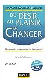 Du désir au plaisir de changer. Comprendre et provoquer le changement - Dunod - 11/02/1999