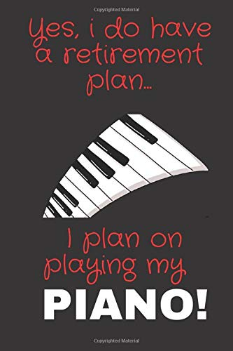Yes, i do have a retirement plan... I plan on playing my piano!: Funny novelty piano gift for teachers, men & women - Lined Journal or Notebook
