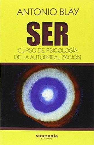 Ser. Curso de psicología de la autorrealización (Antonio Blay)