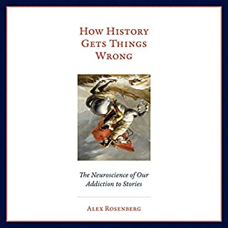 How History Gets Things Wrong     The Neuroscience of Our Addiction to Stories              By:                                                                                                                                 Alex Rosenberg                               Narrated by:                                                                                                                                 Mikael Naramore                      Length: 10 hrs and 41 mins     Not rated yet     Overall 0.0