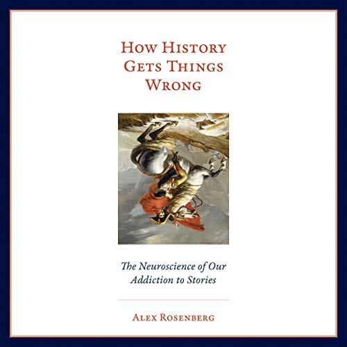 How History Gets Things Wrong     The Neuroscience of Our Addiction to Stories              De :                                                                                                                                 Alex Rosenberg                               Lu par :                                                                                                                                 Mikael Naramore                      Durée : 10 h et 41 min     Pas de notations     Global 0,0