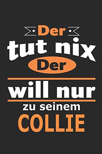 Der tut nix Der will nur zu seinem Collie: Hund Notizbuch, Geburtstag Geschenk Buch, Notizblock, 110 Seiten, Verwendung auch als Dekoration in Form eines Schild bzw. Poster möglich