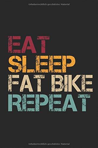 Fat bike Eat Sleep Repeat Retro: Fatbike lustig Spruch Notizbuch MTB Beach Cruiser Fahrrad dicke fette Mountainbike Bergfahrrad Reifen Planen Notieren ... Tagebuch Geschenk für Fahrradfahrer
