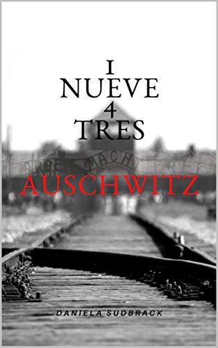1 Nueve 4 Tres. Auschwitz