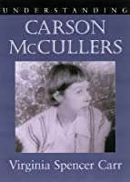 Understanding Carson McCullers (Understanding Contemporary American Literature) by Virginia Spencer Carr(2005-09-27)