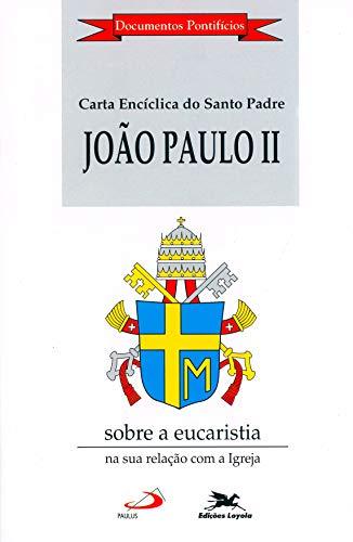 """Carta encíclica """"Ecclesia de Eucharistia"""" sobre a Eucaristia na sua relação com a Igreja"""
