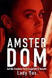 Amsterdom – Auf der Femdom-Party vorgeführt & benutzt