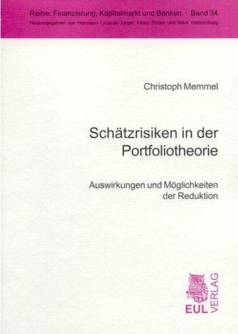 Schätzrisiken in der Portfoliotheorie: Auswirkungen und Möglichkeiten der Reduktion (Finanzierung, Kapitalmarkt und Banken)