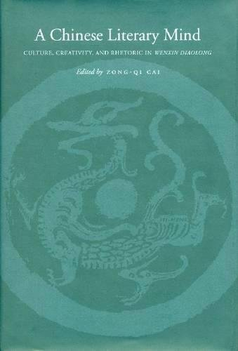 A Chinese Literary Mind: Culture, Creativity, and Rhetoric in Wenxin diaolong