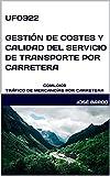 UF0922 GESTIÓN DE COSTES Y CALIDAD DEL SERVICIO DE TRANSPORTE POR CARRETERA: COML0109 TRÁFICO DE MERCANCÍAS POR CARRETERA