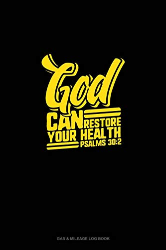 God Can Restore Your Health - Psalms 30:2: Gas & Mileage Log Book