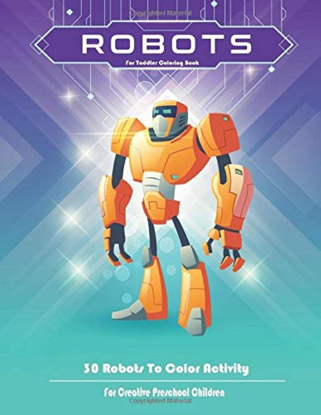 知らせる食品発揮するRobots For Toddler Coloring Book: 30 Robots To Color Activity For Creative Preschool Children