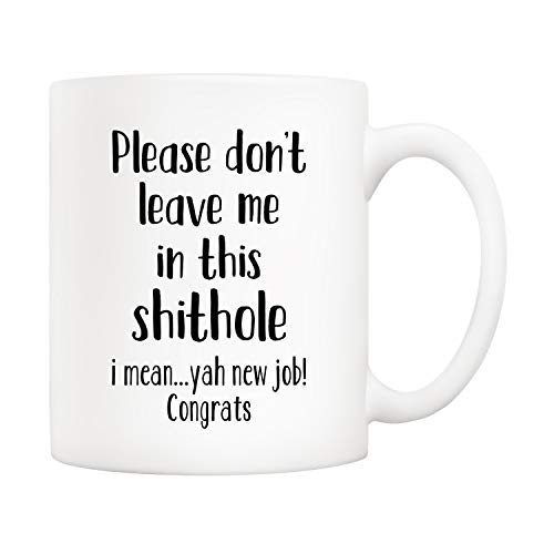 5Aup Christmas Gifts Funny Coworker Coffee Mug from Co-Worker, Please Don't Leave Me in This Shithole, I Mean Yah New Job Congrats Cups 11 Oz, Unique Office Gifts for Coworker Friend Colleague