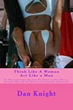 Think Like A Woman Act Like a Man: For Heterosexal men who want The Answer to Steve Harveys Book For Men asks the Question can women be understood? ... Could Understand Women For Real) (Volume 1)