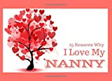 25 Reasons Why I Love My Nanny: What I Love About You Book Journal - Colorful inspiring pages with prompts - Fill in the blanks to make a unique ... your Nanny on her Birthday or at Christmas