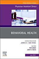 Behavioral Health, An Issue of Physician Assistant Clinics (Volume 6-3) (The Clinics: Internal Medicine, Volume 6-3)