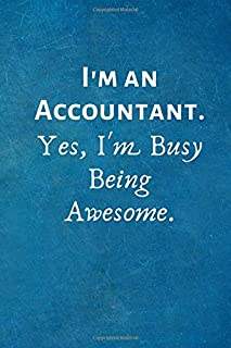 I'm an Accountant. Yes, I'm Busy Being Awesome.: Lined Blank Notebook Journal