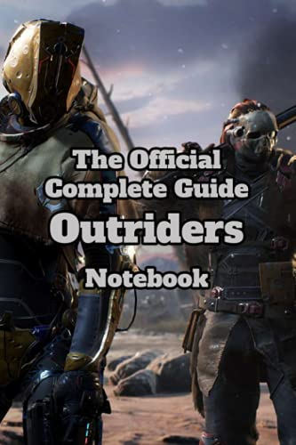 The Official Complete Guide Outriders Notebook: Notebook|Journal| Diary/ Lined - Size 6x9 Inches 100 Pages
