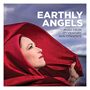 Earthly Angels: Music from 17th Century Nun Convents