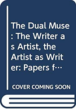 The Dual Muse: The Writer As Artist, the Artist As Writer 9027221693 Book Cover