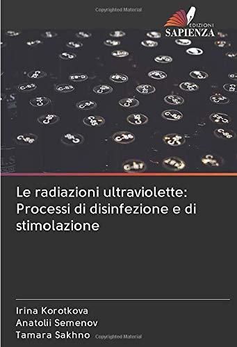 Le radiazioni ultraviolette: Processi di disinfezione e di stimolazione