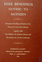 Fine Bindings Gothic To Modern European Handbound Books In The Princeton University Library Together With The William H. Scheide Library And The Robert H. Taylor Collection