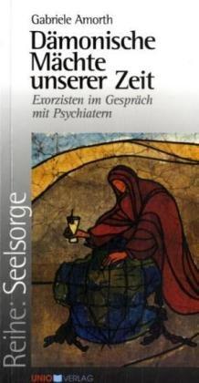 Dämonische Mächte unserer Zeit: Exorzisten im Gespräch mit Psychiatern (Seelsorge)