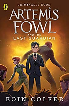 Artemis Fowl and the Last Guardian by [Eoin Colfer]