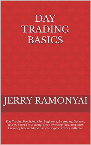 Day Trading Basics: Day Trading Psychology For Beginners, Strategies, Options, Futures, Forex For A Living, Stock Investing Tips, Indicators, Currency ... & Cryptocurrency Patterns. (English Edition)