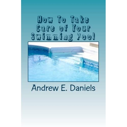 How To Take Care of Your Swimming Pool: A simple, concise ...