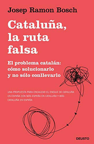 Cataluña, la ruta falsa: El problema catalán: cómo solucionarlo y no sólo conllevarlo (Sin colección)