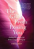 The Gifts From Losing You: Finding Meaning In Life While Living With Tragedy