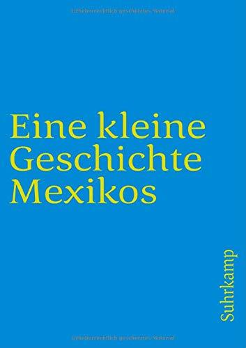 Eine kleine Geschichte Mexikos (suhrkamp taschenbuch)