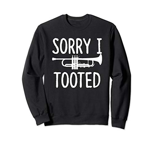 Sorry I Tooted - Trumpet Gift for Trumpet Player Sweatshirt