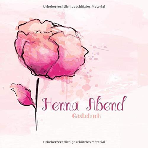 Henna Abend Gästebuch: Erinnerungsalbum für die Henna Nacht zum selbst gestalten I Rose