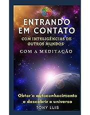 Entrando em contato com inteligências de outros mundos, com a Meditação: Obter o autoconhecimento e o descobrir o universo